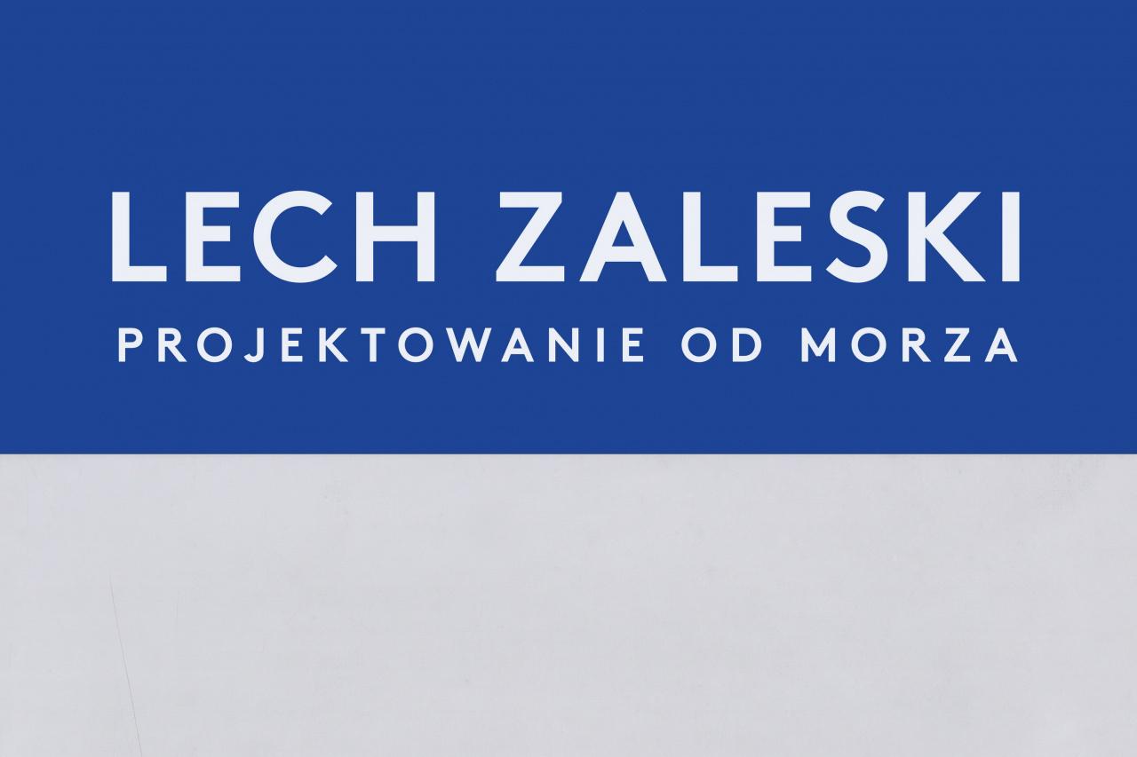 """napis z nazwą wystawy """"Lech Zaleski. Projektowanie od morza"""""""