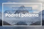 Naukowe podróże - Podróż polarna